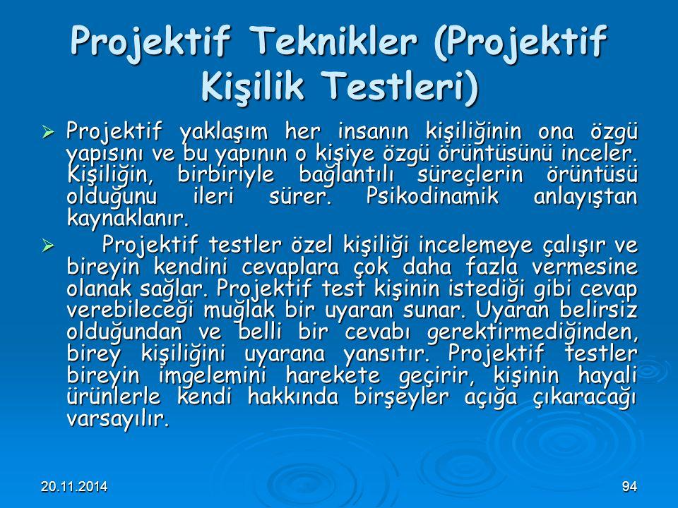 20.11.201494 Projektif Teknikler (Projektif Kişilik Testleri)  Projektif yaklaşım her insanın kişiliğinin ona özgü yapısını ve bu yapının o kişiye öz