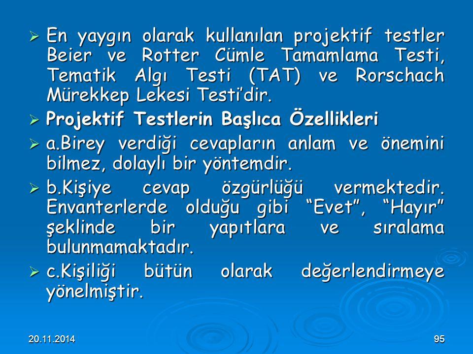 20.11.201495  En yaygın olarak kullanılan projektif testler Beier ve Rotter Cümle Tamamlama Testi, Tematik Algı Testi (TAT) ve Rorschach Mürekkep Lek
