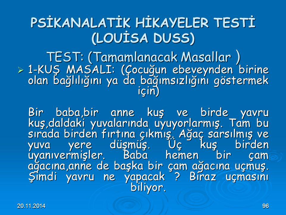 20.11.201496 PSİKANALATİK HİKAYELER TESTİ (LOUİSA DUSS) TEST: (Tamamlanacak Masallar )  1-KUŞ MASALI: (Çocuğun ebeveynden birine olan bağlılığını ya