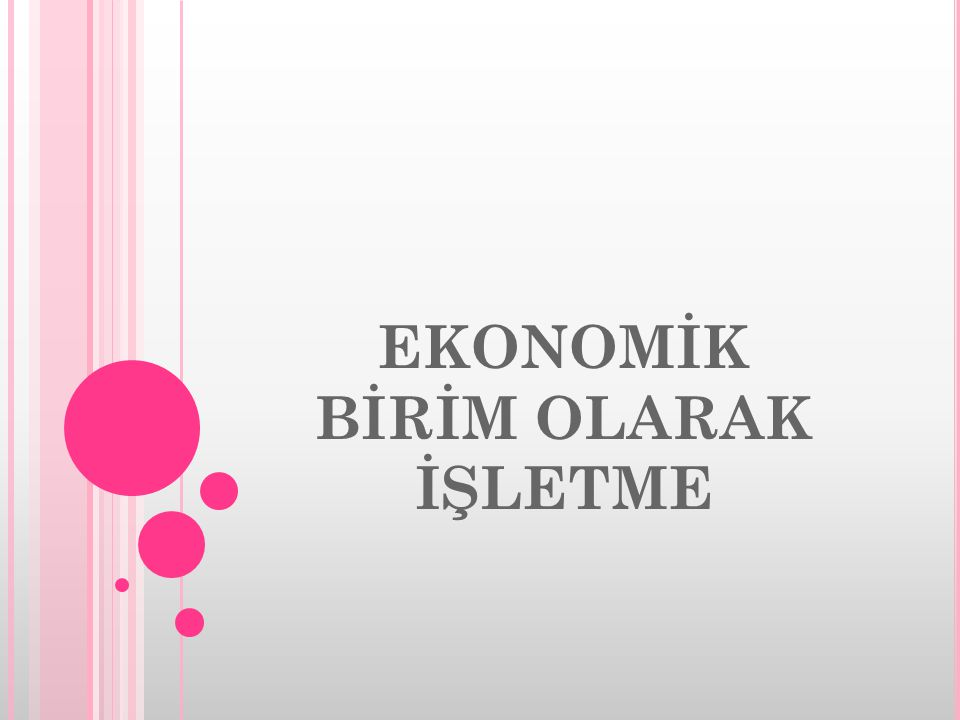 Ekonomik Çevre(faktörler) İşletmelerin ekonomik amaçlı olarak kuruldukları açıktır.