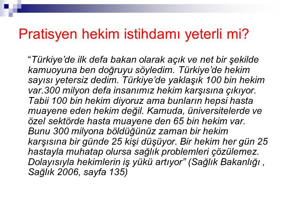 """Pratisyen hekim istihdamı yeterli mi? """"Türkiye'de ilk defa bakan olarak açık ve net bir şekilde kamuoyuna ben doğruyu söyledim. Türkiye'de hekim sayıs"""
