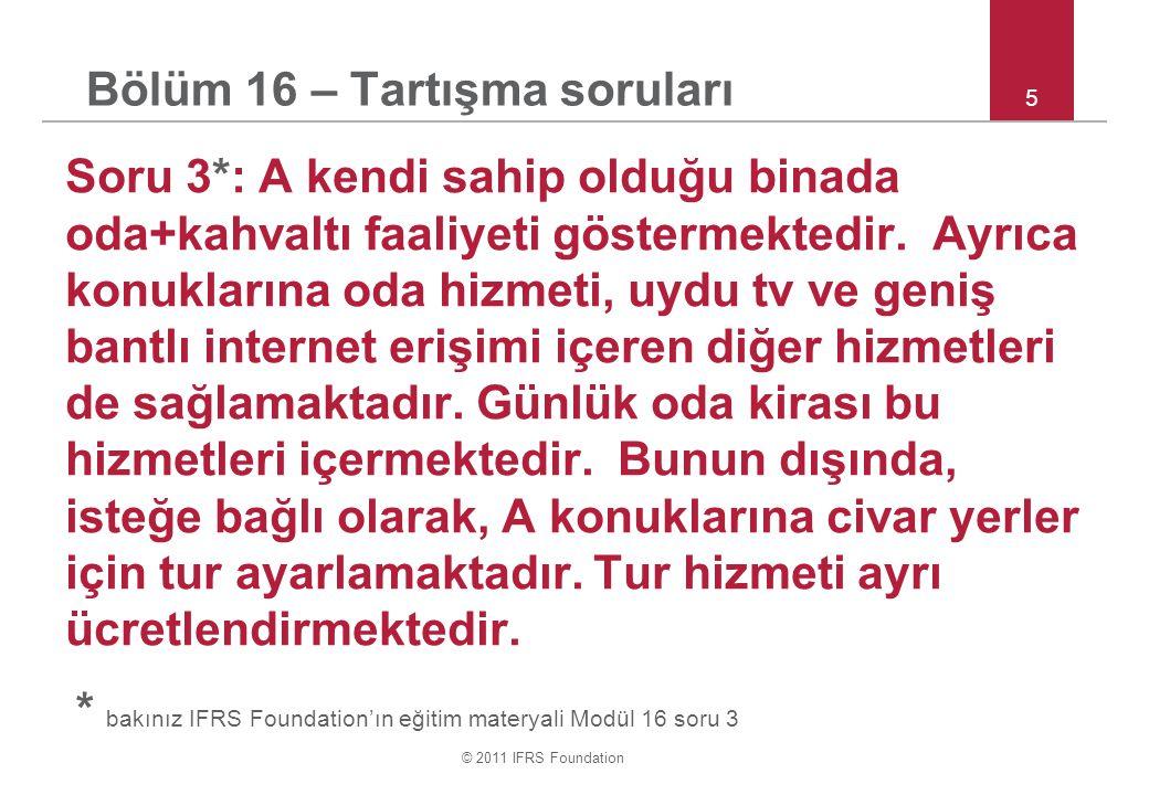 © 2011 IFRS Foundation 6 Bölüm 16 – Tartışma soruları Soru 3 devamı : A binayı ne olarak muhasebeleştirir: a.stok.