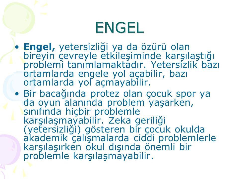 ENGEL Engel, yetersizliği ya da özürü olan bireyin çevreyle etkileşiminde karşılaştığı problemi tanımlamaktadır. Yetersizlik bazı ortamlarda engele yo