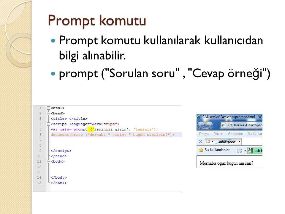 Prompt komutu Prompt komutu kullanılarak kullanıcıdan bilgi alınabilir. prompt (