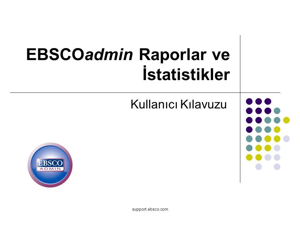 support.ebsco.com EBSCOadmin Raporlar ve İstatistikler Kullanıcı Kılavuzu