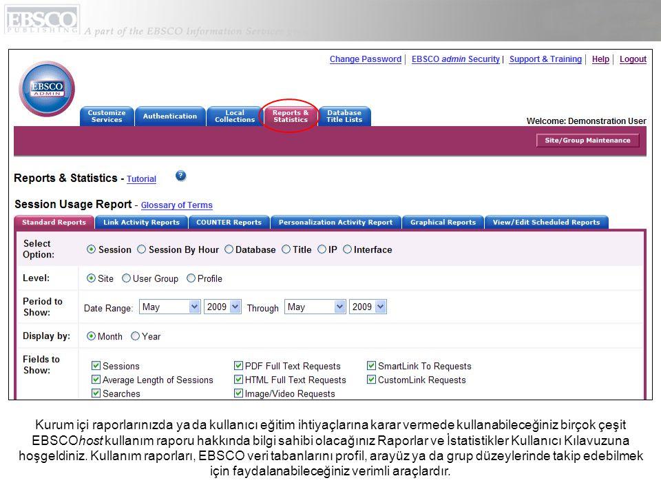 Kurum içi raporlarınızda ya da kullanıcı eğitim ihtiyaçlarına karar vermede kullanabileceğiniz birçok çeşit EBSCOhost kullanım raporu hakkında bilgi sahibi olacağınız Raporlar ve İstatistikler Kullanıcı Kılavuzuna hoşgeldiniz.