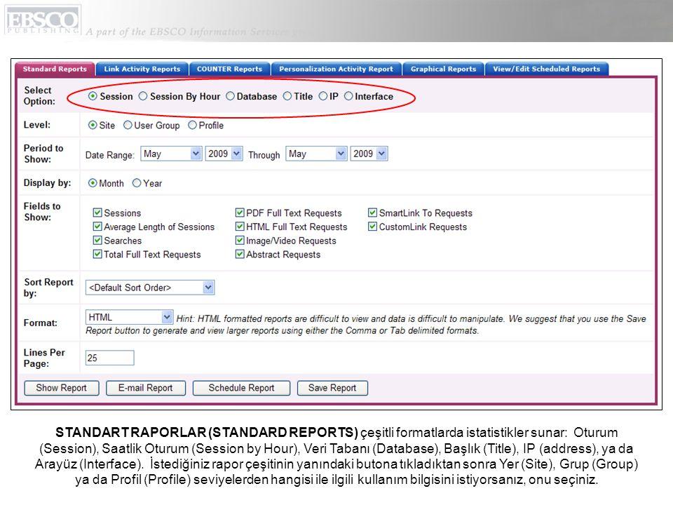 STANDART RAPORLAR (STANDARD REPORTS) çeşitli formatlarda istatistikler sunar: Oturum (Session), Saatlik Oturum (Session by Hour), Veri Tabanı (Database), Başlık (Title), IP (address), ya da Arayüz (Interface).