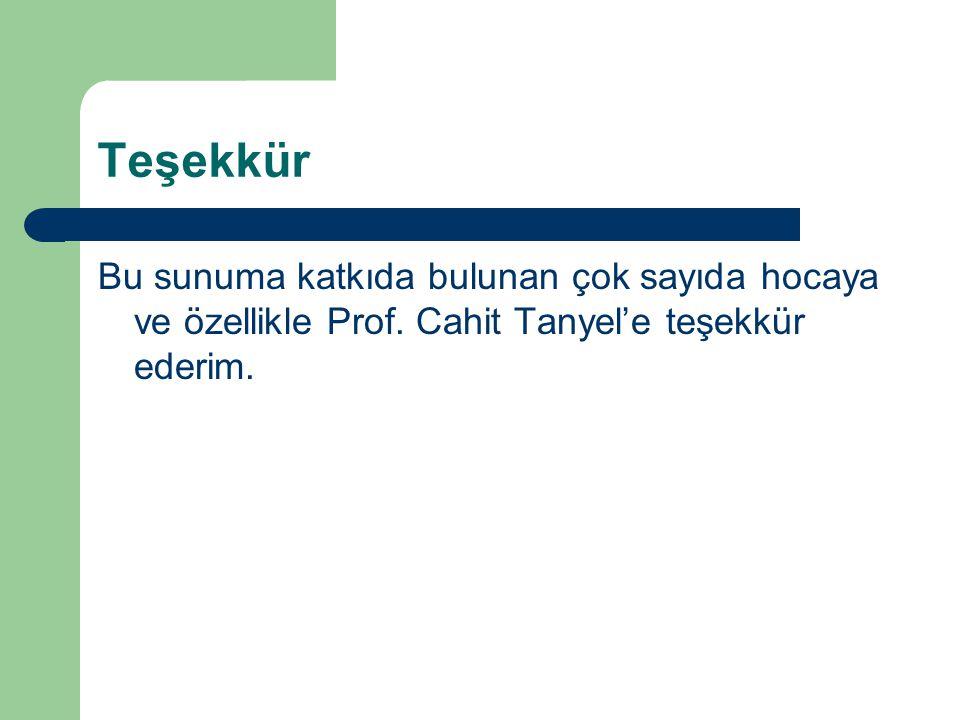 Teşekkür Bu sunuma katkıda bulunan çok sayıda hocaya ve özellikle Prof. Cahit Tanyel'e teşekkür ederim.