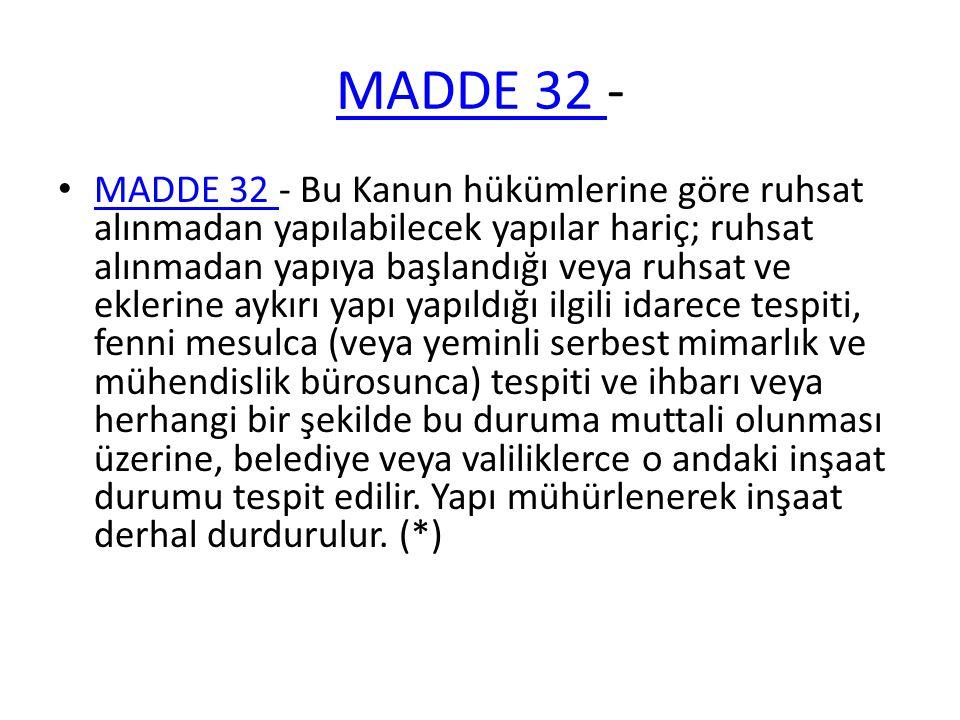 MADDE 32 MADDE 32 - MADDE 32 - Bu Kanun hükümlerine göre ruhsat alınmadan yapılabilecek yapılar hariç; ruhsat alınmadan yapıya başlandığı veya ruhsat