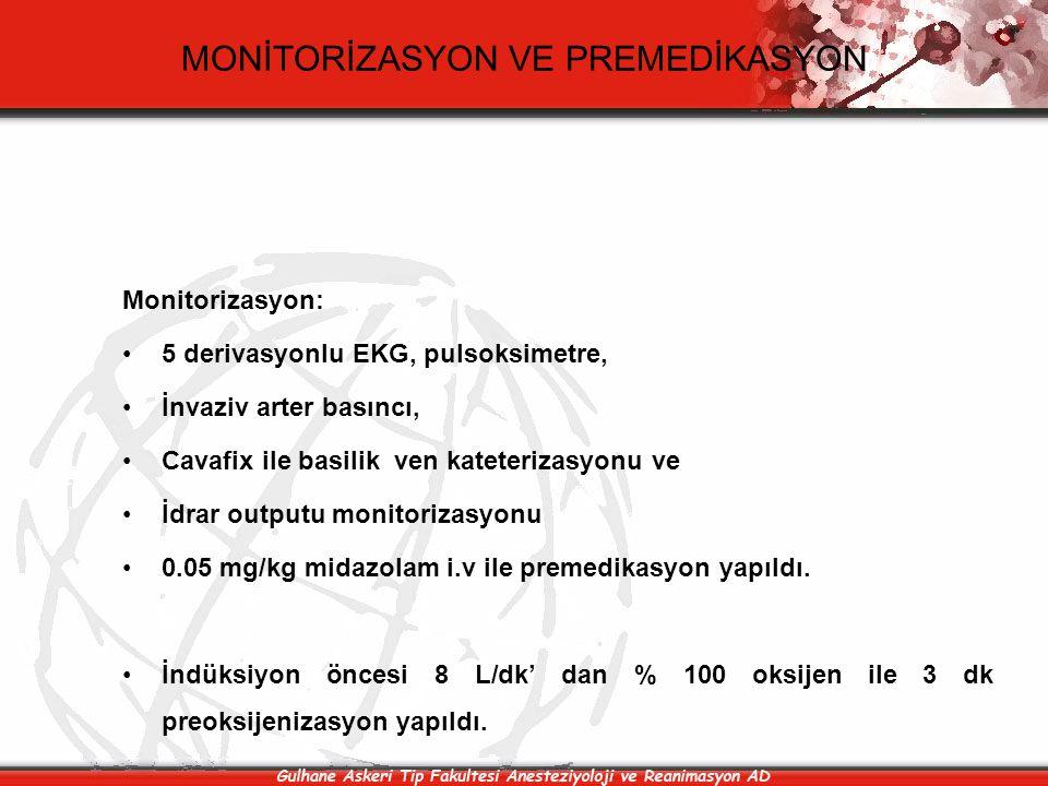 MONİTORİZASYON VE PREMEDİKASYON Monitorizasyon: 5 derivasyonlu EKG, pulsoksimetre, İnvaziv arter basıncı, Cavafix ile basilik ven kateterizasyonu ve İ