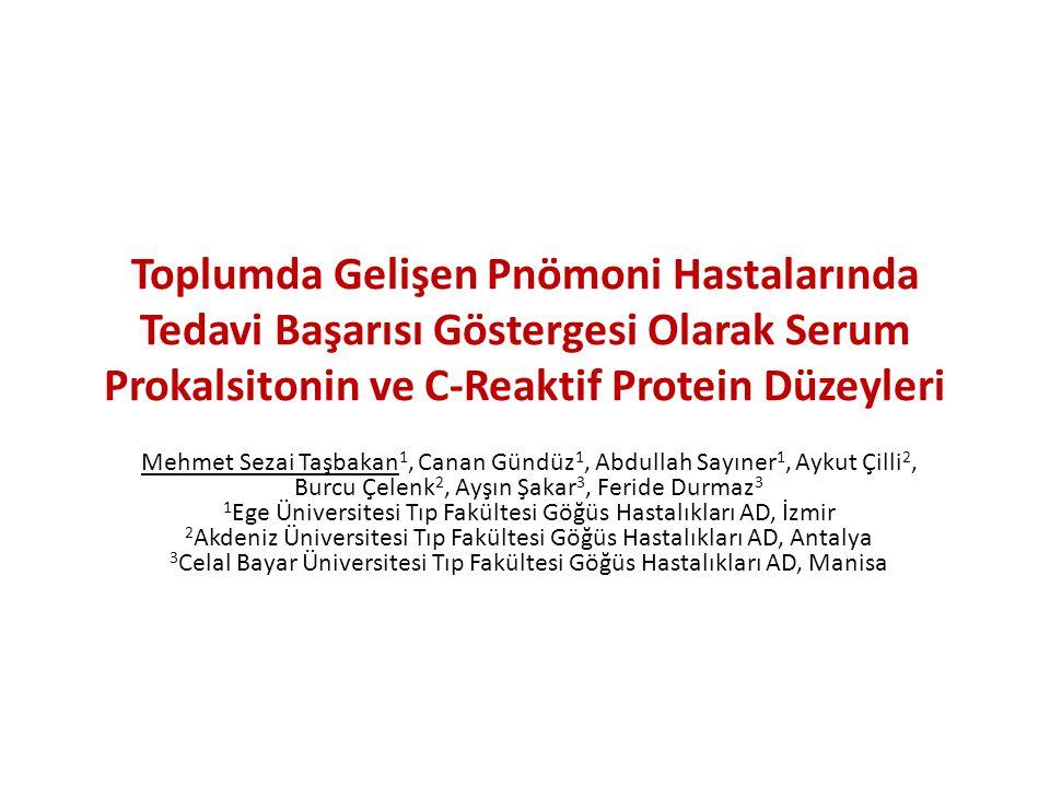 Toplumda Gelişen Pnömoni Hastalarında Tedavi Başarısı Göstergesi Olarak Serum Prokalsitonin ve C-Reaktif Protein Düzeyleri Mehmet Sezai Taşbakan 1, Ca