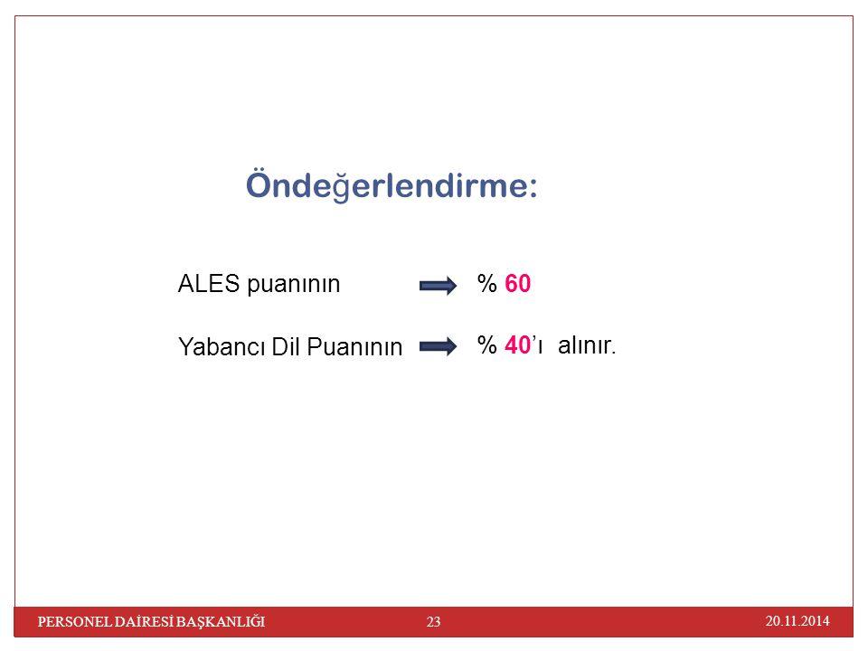 Önde ğ erlendirme: ALES puanının Yabancı Dil Puanının 20.11.2014 23 PERSONEL DAİRESİ BAŞKANLIĞI % 60 % 40'ıalınır.