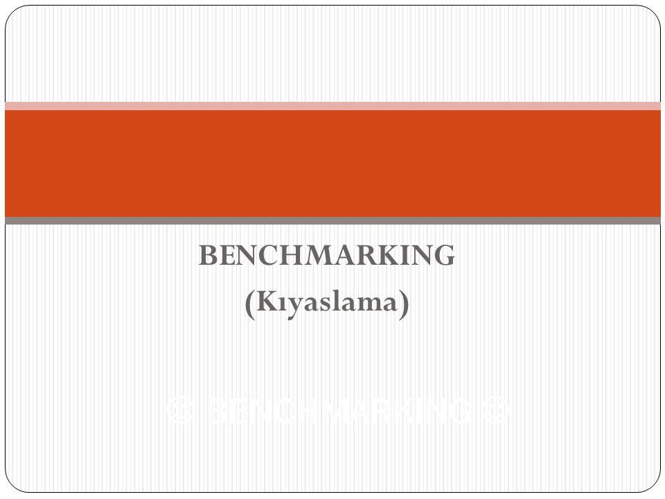BENCHMARKING (Kıyaslama) BENCHMARKING