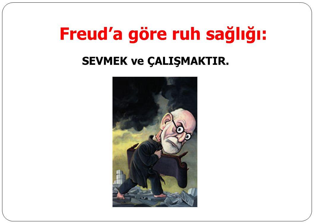 Freud'a göre ruh sağlığı: SEVMEK ve ÇALIŞMAKTIR.