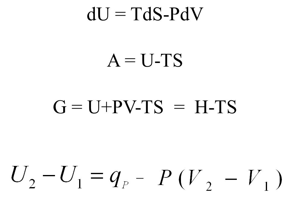 dU = TdS-PdV A = U-TS G = U+PV-TS = H-TS