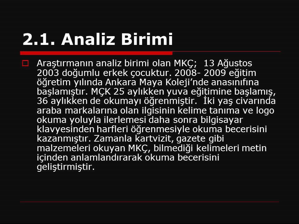2.1. Analiz Birimi  Araştırmanın analiz birimi olan MKÇ; 13 Ağustos 2003 doğumlu erkek çocuktur. 2008- 2009 eğitim öğretim yılında Ankara Maya Koleji