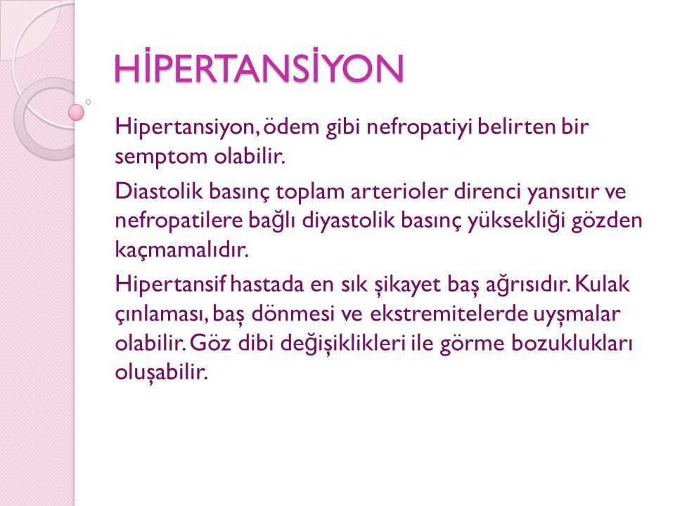H İ PERTANS İ YON Hipertansiyon, ödem gibi nefropatiyi belirten bir semptom olabilir. Diastolik basınç toplam arterioler direnci yansıtır ve nefropati