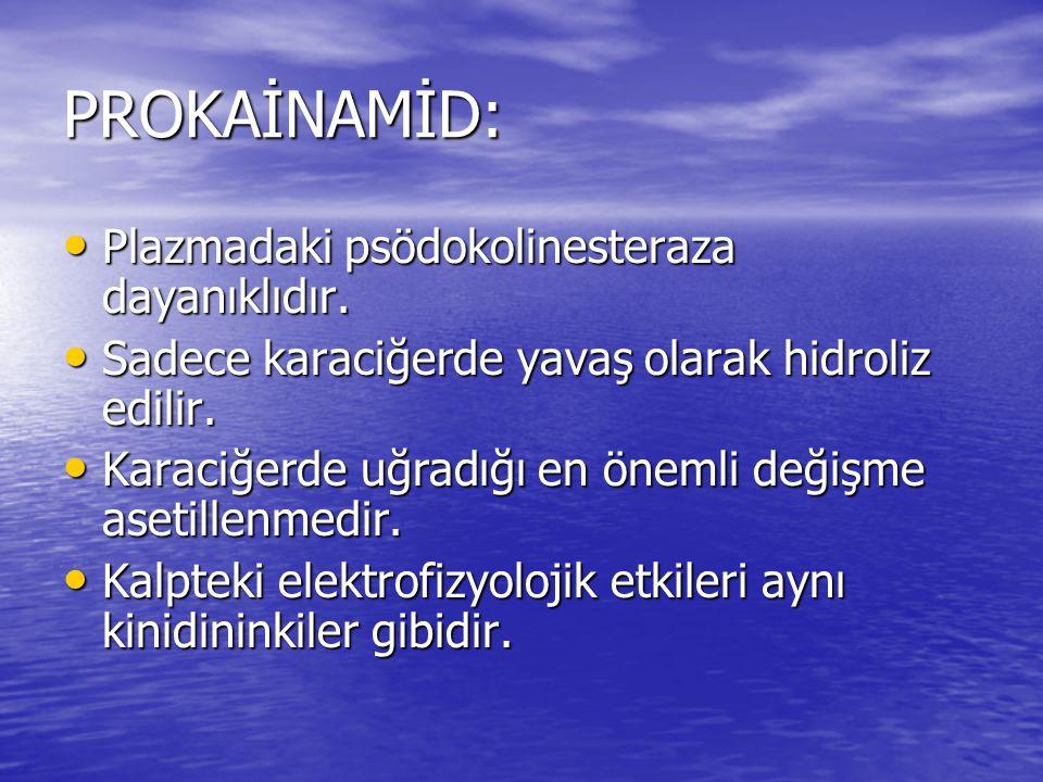 PROKAİNAMİD: Plazmadaki psödokolinesteraza dayanıklıdır. Plazmadaki psödokolinesteraza dayanıklıdır. Sadece karaciğerde yavaş olarak hidroliz edilir.