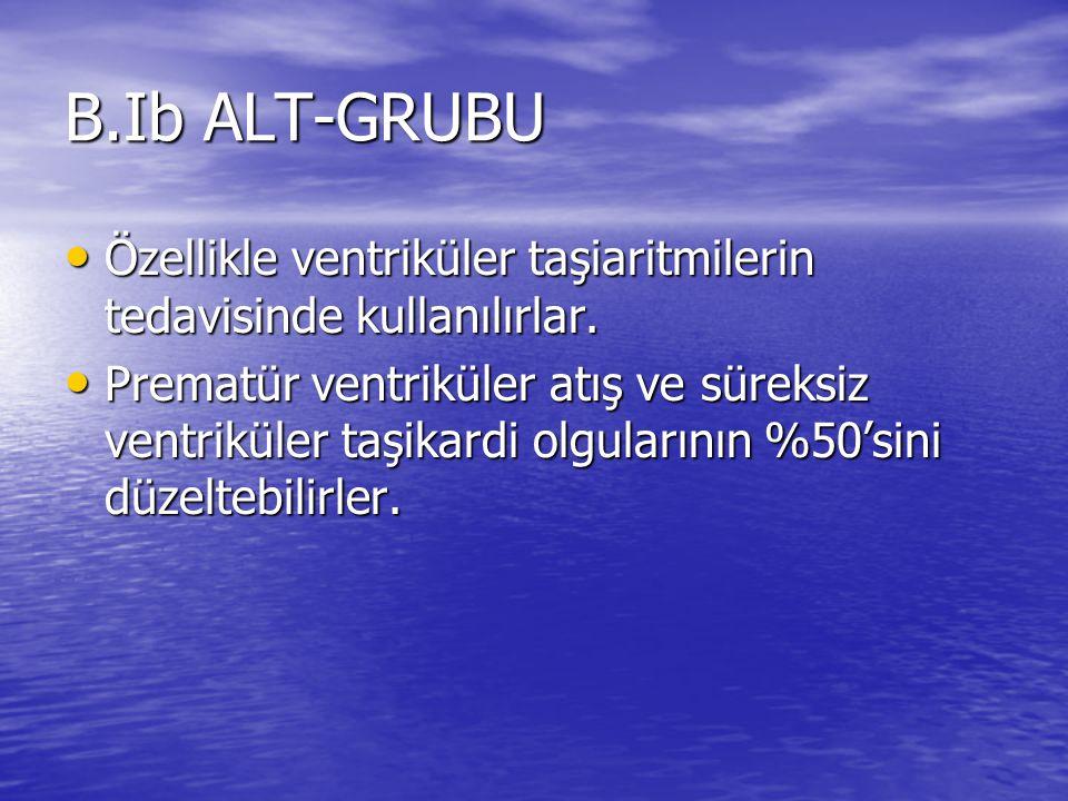 B.Ib ALT-GRUBU Özellikle ventriküler taşiaritmilerin tedavisinde kullanılırlar. Özellikle ventriküler taşiaritmilerin tedavisinde kullanılırlar. Prema