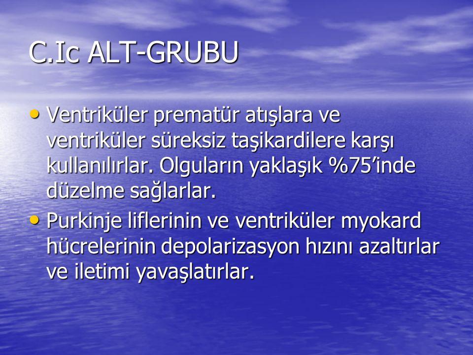 C.Ic ALT-GRUBU Ventriküler prematür atışlara ve ventriküler süreksiz taşikardilere karşı kullanılırlar. Olguların yaklaşık %75'inde düzelme sağlarlar.