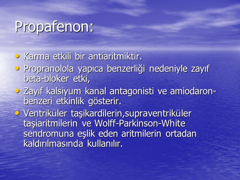Propafenon: Karma etkili bir antiaritmiktir. Karma etkili bir antiaritmiktir. Propranolola yapıca benzerliği nedeniyle zayıf beta-bloker etki, Propran
