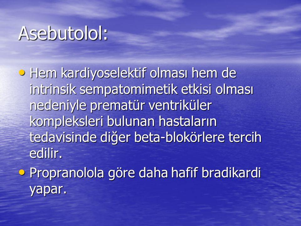 Asebutolol: Hem kardiyoselektif olması hem de intrinsik sempatomimetik etkisi olması nedeniyle prematür ventriküler kompleksleri bulunan hastaların te