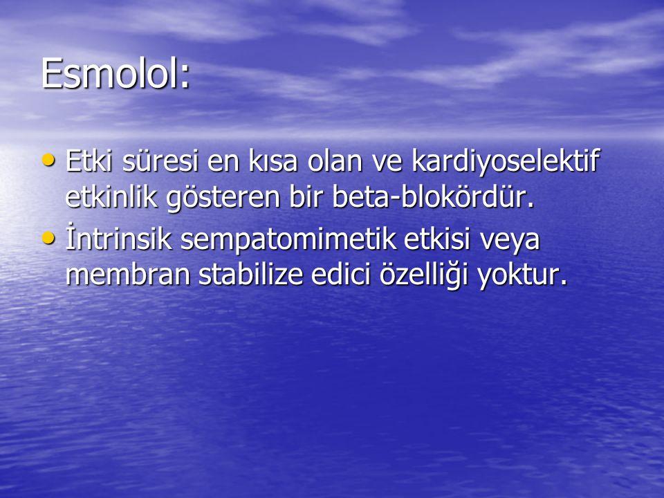 Esmolol: Etki süresi en kısa olan ve kardiyoselektif etkinlik gösteren bir beta-blokördür. Etki süresi en kısa olan ve kardiyoselektif etkinlik göster