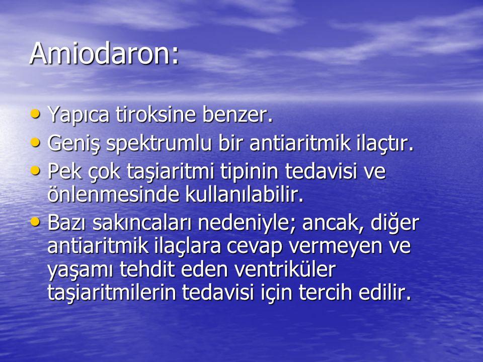 Amiodaron: Yapıca tiroksine benzer. Yapıca tiroksine benzer. Geniş spektrumlu bir antiaritmik ilaçtır. Geniş spektrumlu bir antiaritmik ilaçtır. Pek ç