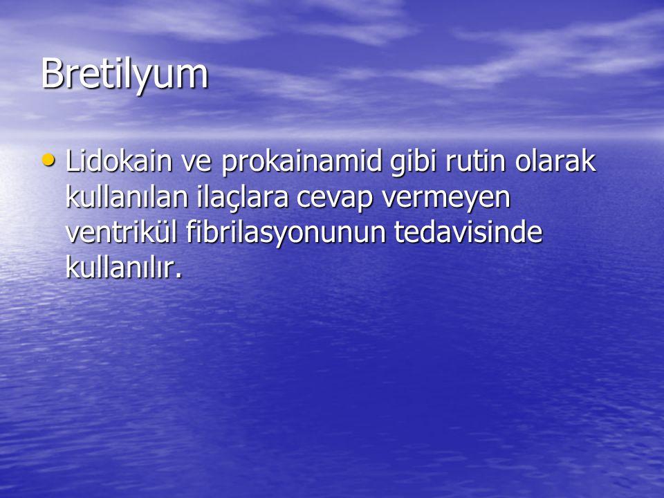 Bretilyum Lidokain ve prokainamid gibi rutin olarak kullanılan ilaçlara cevap vermeyen ventrikül fibrilasyonunun tedavisinde kullanılır. Lidokain ve p