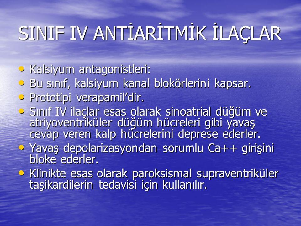 SINIF IV ANTİARİTMİK İLAÇLAR Kalsiyum antagonistleri: Kalsiyum antagonistleri: Bu sınıf, kalsiyum kanal blokörlerini kapsar. Bu sınıf, kalsiyum kanal