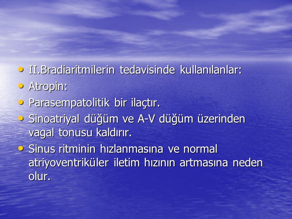 II.Bradiaritmilerin tedavisinde kullanılanlar: II.Bradiaritmilerin tedavisinde kullanılanlar: Atropin: Atropin: Parasempatolitik bir ilaçtır. Parasemp
