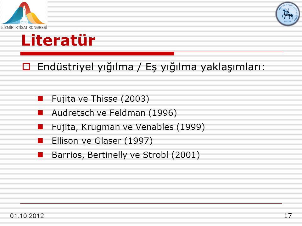 Literatür 17 01.10.2012  Endüstriyel yığılma / Eş yığılma yaklaşımları: Fujita ve Thisse (2003) Audretsch ve Feldman (1996) Fujita, Krugman ve Venables (1999) Ellison ve Glaser (1997) Barrios, Bertinelly ve Strobl (2001)