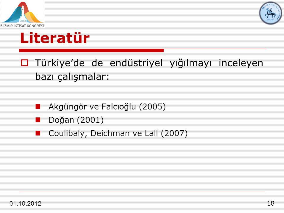 Literatür 18 01.10.2012  Türkiye'de de endüstriyel yığılmayı inceleyen bazı çalışmalar: Akgüngör ve Falcıoğlu (2005) Doğan (2001) Coulibaly, Deichman ve Lall (2007)