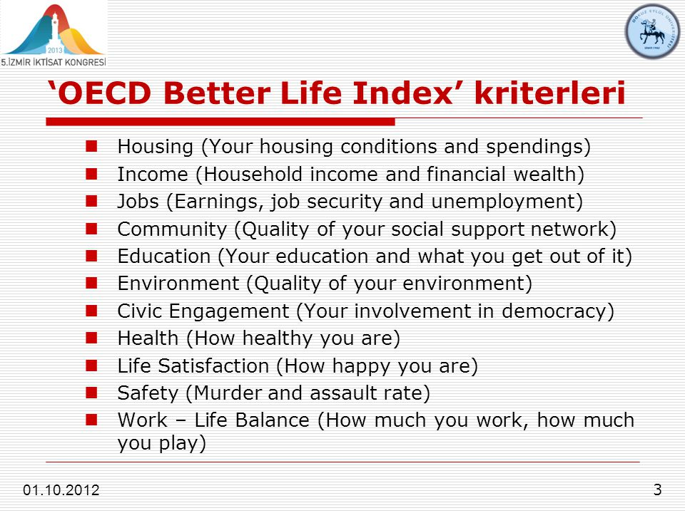 'OECD Better Life Index' kriterleri 3 01.10.2012 Housing (Your housing conditions and spendings) Income (Household income and financial wealth) Jobs (
