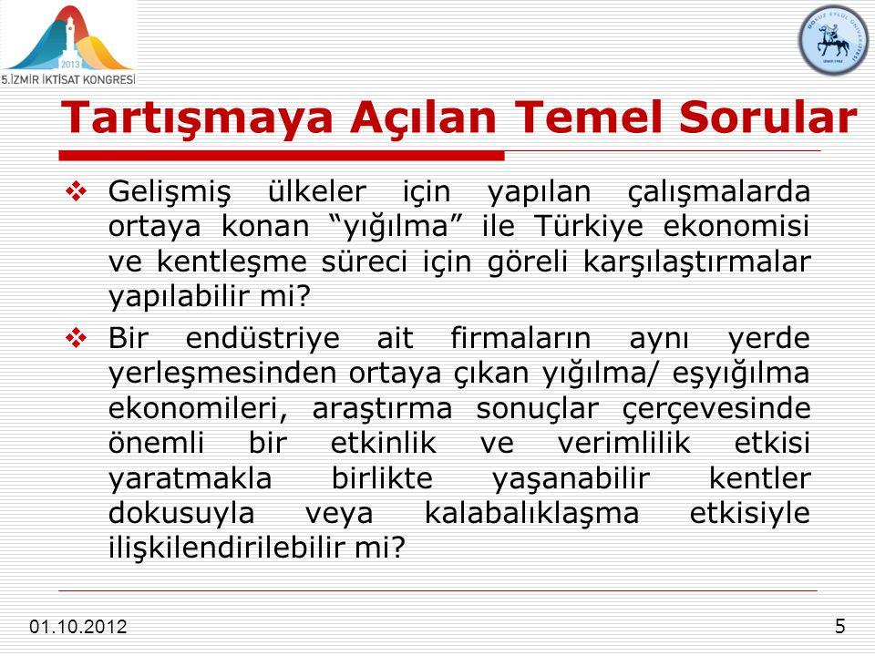 """Tartışmaya Açılan Temel Sorular 5 01.10.2012  Gelişmiş ülkeler için yapılan çalışmalarda ortaya konan """"yığılma"""" ile Türkiye ekonomisi ve kentleşme sü"""