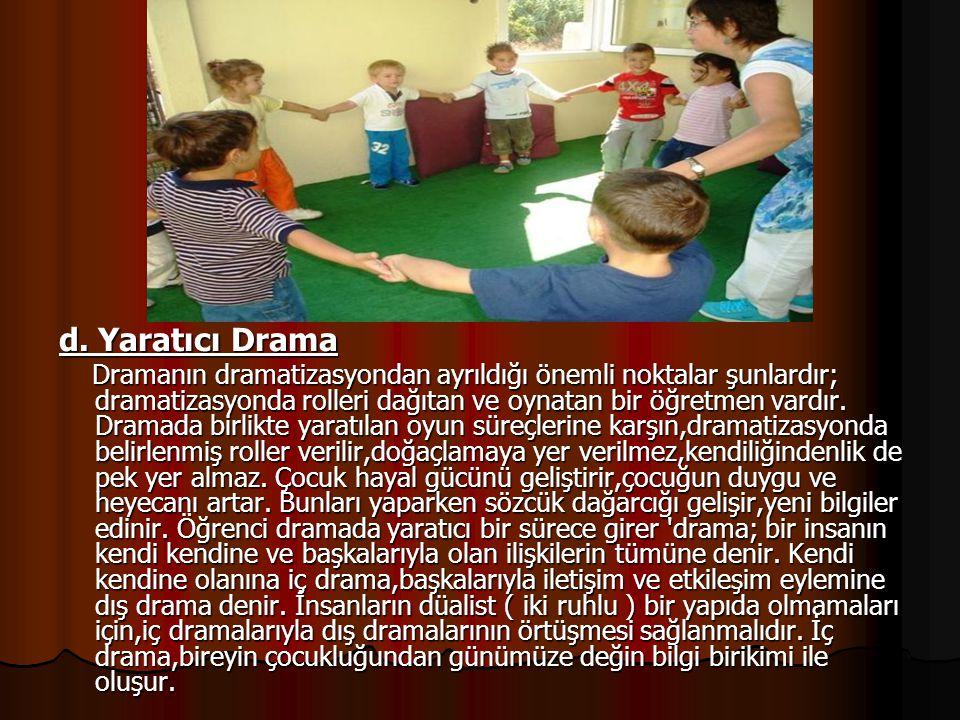 d. Yaratıcı Drama Dramanın dramatizasyondan ayrıldığı önemli noktalar şunlardır; dramatizasyonda rolleri dağıtan ve oynatan bir öğretmen vardır. Drama
