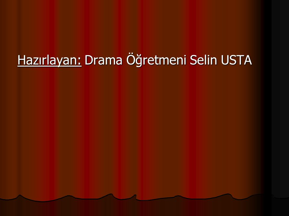 Hazırlayan: Drama Öğretmeni Selin USTA