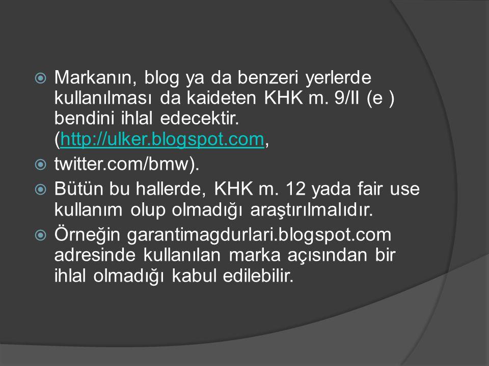  Markanın, blog ya da benzeri yerlerde kullanılması da kaideten KHK m. 9/II (e ) bendini ihlal edecektir. (http://ulker.blogspot.com,http://ulker.blo