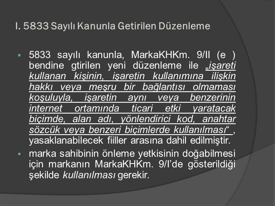 """I. 5833 Sayılı Kanunla Getirilen Düzenleme  5833 sayılı kanunla, MarkaKHKm. 9/II (e ) bendine gtirilen yeni düzenleme ile """"işareti kullanan kişinin,"""