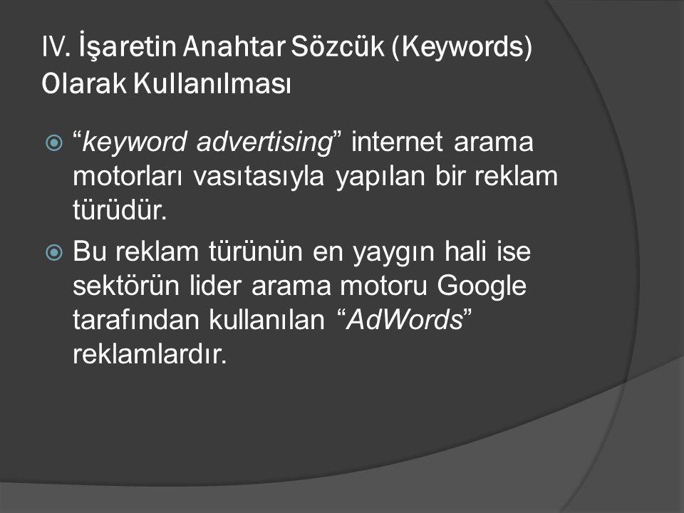 """IV. İşaretin Anahtar Sözcük (Keywords) Olarak Kullanılması  """"keyword advertising"""" internet arama motorları vasıtasıyla yapılan bir reklam türüdür. """