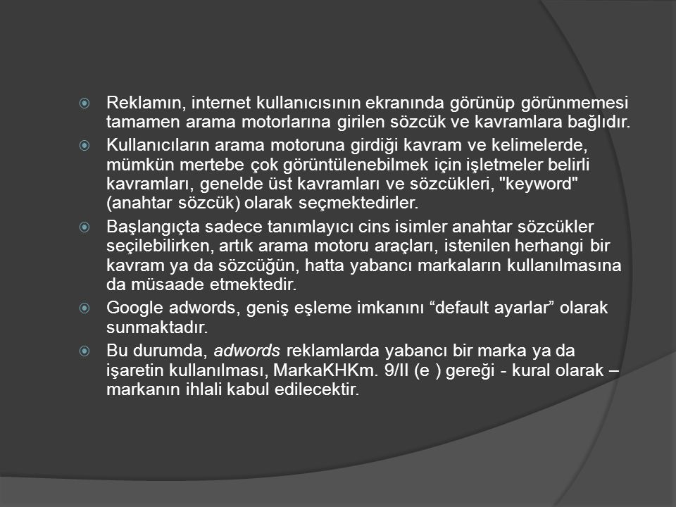  Reklamın, internet kullanıcısının ekranında görünüp görünmemesi tamamen arama motorlarına girilen sözcük ve kavramlara bağlıdır.  Kullanıcıların ar
