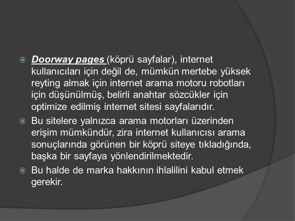  Doorway pages (köprü sayfalar), internet kullanıcıları için değil de, mümkün mertebe yüksek reyting almak için internet arama motoru robotları için