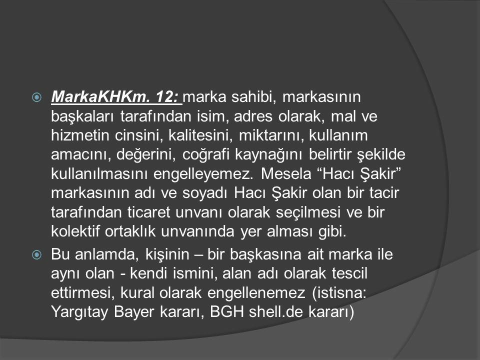  MarkaKHKm. 12: marka sahibi, markasının başkaları tarafından isim, adres olarak, mal ve hizmetin cinsini, kalitesini, miktarını, kullanım amacını, d