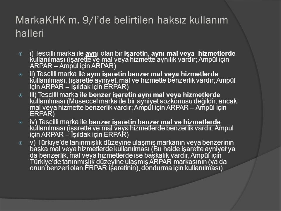 MarkaKHK m. 9/I'de belirtilen haksız kullanım halleri  i) Tescilli marka ile aynı olan bir işaretin, aynı mal veya hizmetlerde kullanılması (işarette