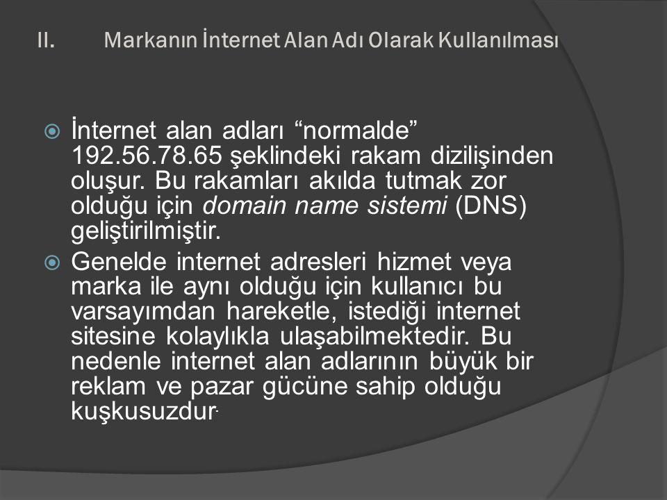 """II.Markanın İnternet Alan Adı Olarak Kullanılması  İnternet alan adları """"normalde"""" 192.56.78.65 şeklindeki rakam dizilişinden oluşur. Bu rakamları ak"""