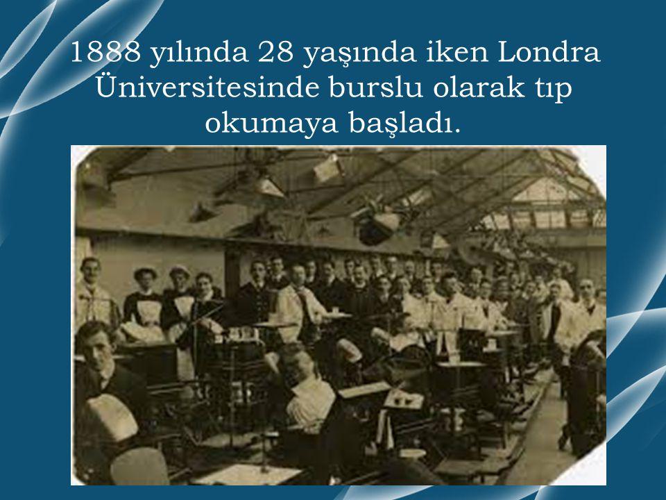 1888 yılında 28 yaşında iken Londra Üniversitesinde burslu olarak tıp okumaya başladı.