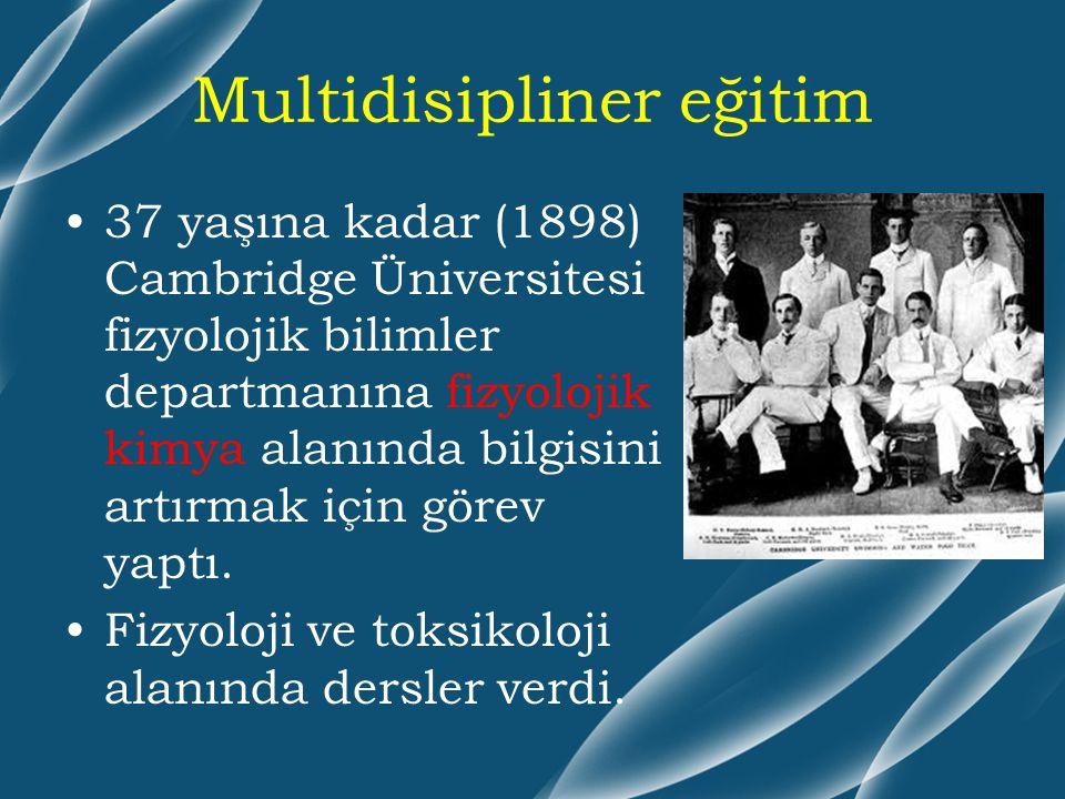 Multidisipliner eğitim 37 yaşına kadar (1898) Cambridge Üniversitesi fizyolojik bilimler departmanına fizyolojik kimya alanında bilgisini artırmak içi