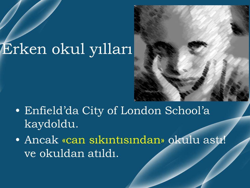 Erken okul yılları Enfield'da City of London School'a kaydoldu. Ancak «can sıkıntısından» okulu astı! ve okuldan atıldı.