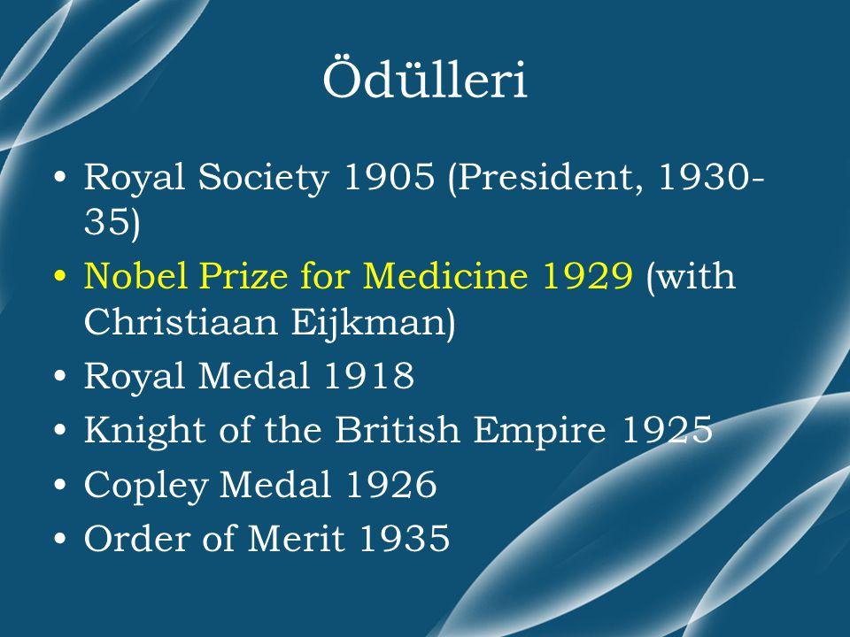 Ödülleri Royal Society 1905 (President, 1930- 35) Nobel Prize for Medicine 1929 (with Christiaan Eijkman) Royal Medal 1918 Knight of the British Empir
