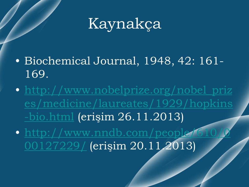 Kaynakça Biochemical Journal, 1948, 42: 161- 169. http://www.nobelprize.org/nobel_priz es/medicine/laureates/1929/hopkins -bio.html (erişim 26.11.2013